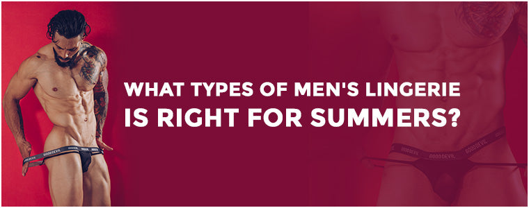 What type of men's lingerie is right for summer?