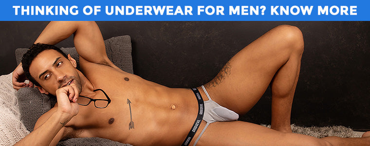 Thinking of Underwear for Men? Know more