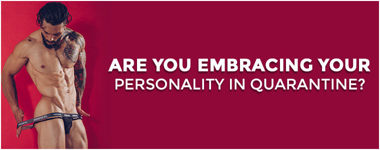 Are you embracing your personality in quarantine?
