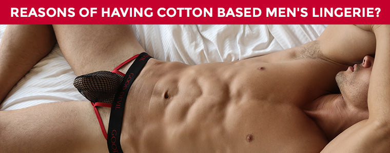 Reasons of having cotton based men's lingerie?
