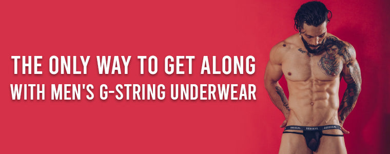 The only way to get along with Men's G-String Underwear