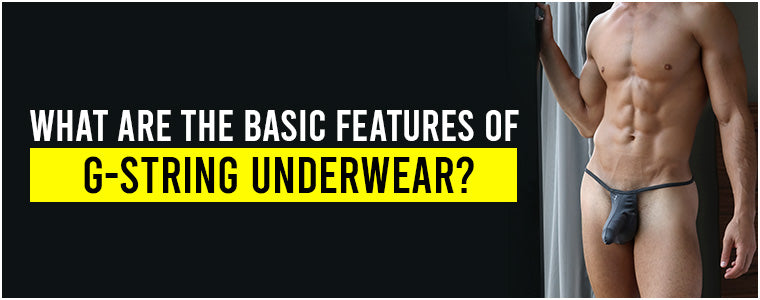 What are the basic features of g-string underwear?