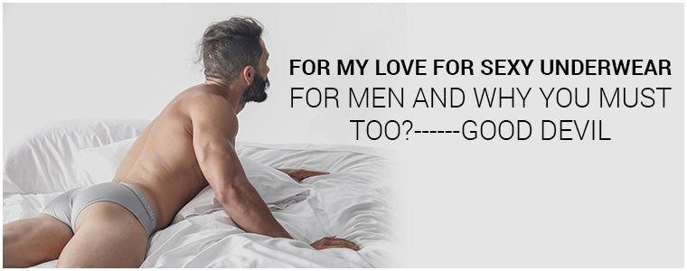For my love for Sexy Underwear for Men and Why you must too?