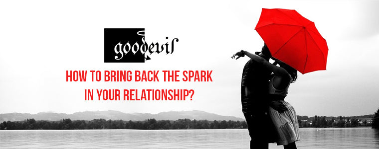 How To Bring Back The Spark In Your Relationship?