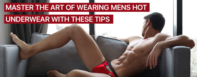 Master the art of wearing mens hot underwear with these tips