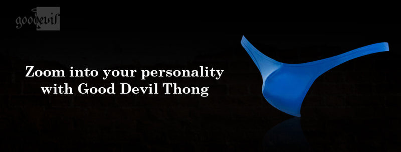 Zoom into your personality with Good Devil Thong