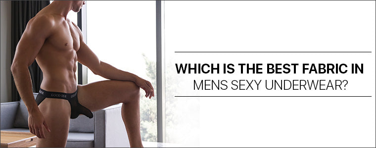 Which is the best fabric in mens sexy underwear?