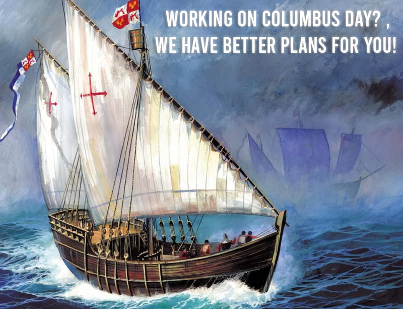 Working on Columbus day? we have better plans for you!
