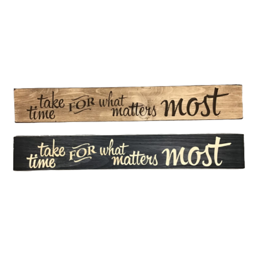 Take Time For What Matters Wood Signs 6