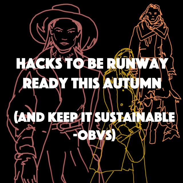 HACKS TO BE RUNWAY READY THIS AUTUMN (and keep it sustainable -obvs)