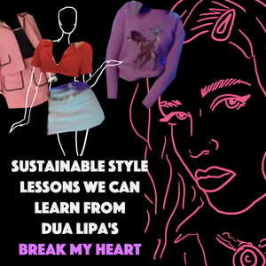 SUSTAINABLE STYLE LESSONS WE CAN LEARN FROM DUA LIPA'S BREAK MY HEART