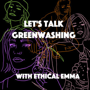 LET'S TALK GREENWASHING (with Ethical Emma)