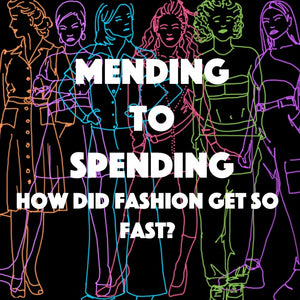 MENDING TO SPENDING: How did Fashion Get so Fast?