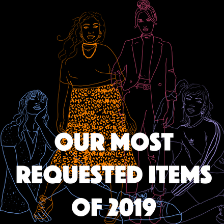 OUR MOST REQUESTED ITEMS OF 2019