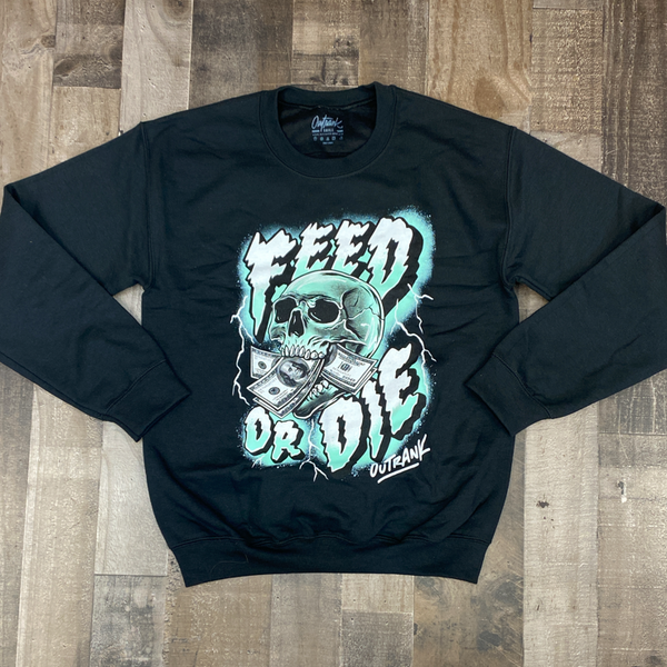 Outrank- feed or die sweatshirt