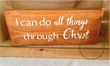 I Can Do All Things Through Christ Philippians 4:13 Wood Block Maple