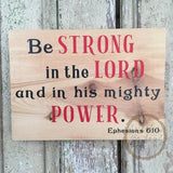 Be Strong in the Lord and in his mighty Power Ephesians 6:10 wood sign Bible verse