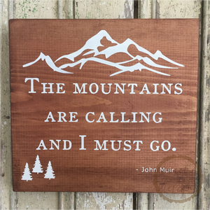 The Mountains are Calling and I Must Go Wood Sign - John Muir Quote