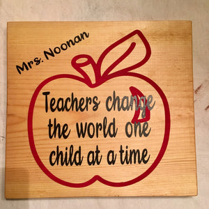 "Teachers Change the World Wood Sign -  9"" or 12"""