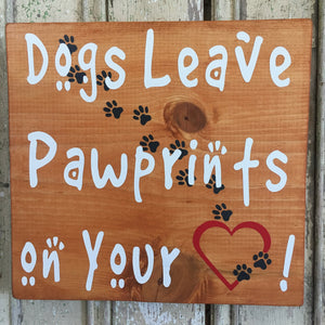 Dogs Leave Pawprints on your Heart Wood Sign and Home Decor