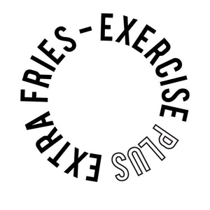 Exercise Plus Extra Fries