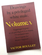 Load image into Gallery viewer, Victor Boullet - Drawings by a Privileged White Male. Volume I