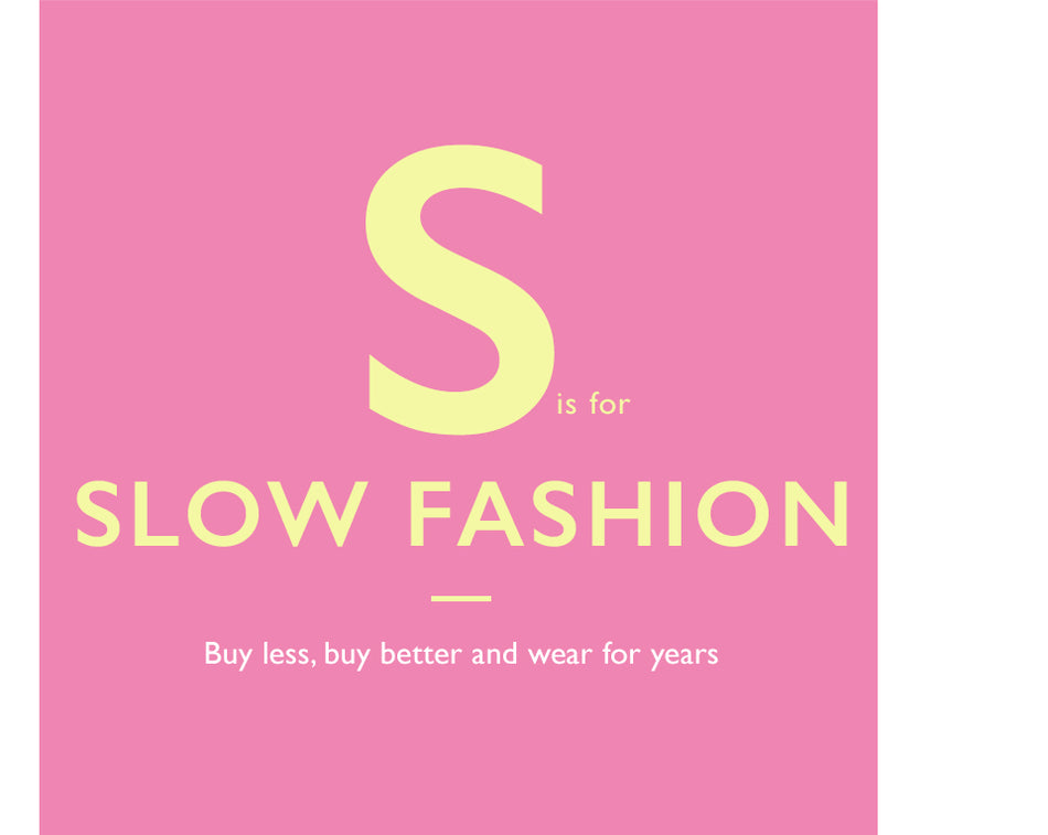 S is for Slow Fashion. Buy less, buy better and wear for years