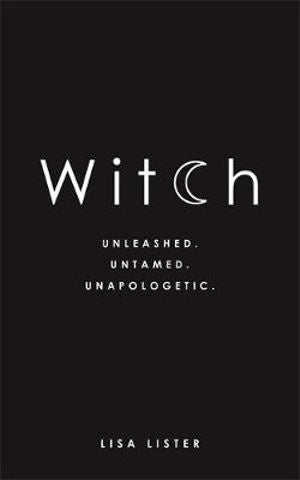 Witch. Unleashed. Untamed. Unapologetic. Lisa Lister