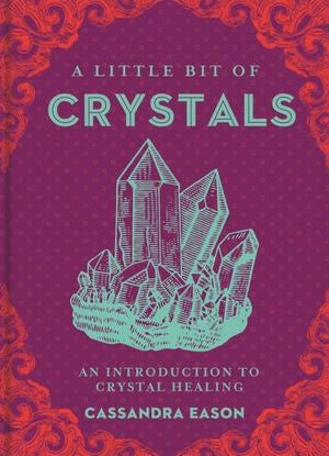 A Little Bit of Crystals: An Introduction to Crystal Healing Cassandra Eason
