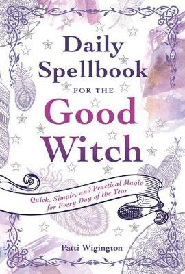 Daily Spellbook For The Good Witch - Patti Wigington