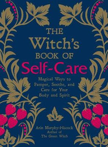 The Witches Book Of Self Care - Arin Murphy-Hiscock