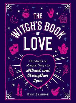 Witch's Book of Love: Hundreds of Magical Ways to Attract and Strengthen Love - Mary Shannon