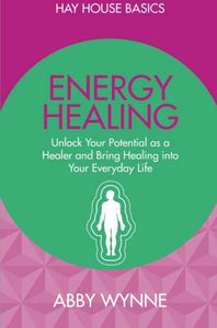 Hay House Basics Energy Healing - Abby Wynne