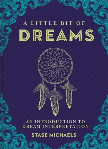 A Little Bit of Dreams: An Introduction to Dream Interpretation - Stase Michaels