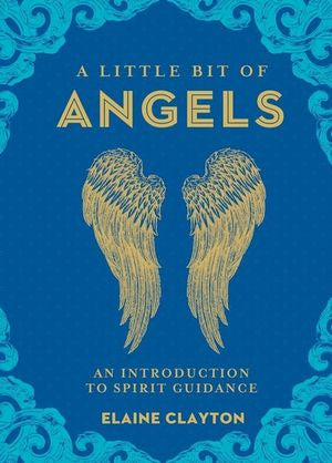 A Little Bit of Angels: An Introduction to Spirit Guidance Elaine Clayton