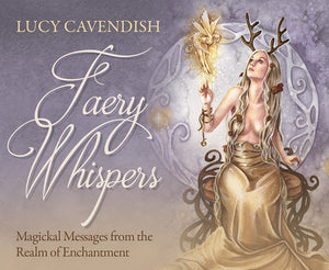 Faery Whispers Magickal Messages from the Realm of Enchantment ~ Lucy Cavendish