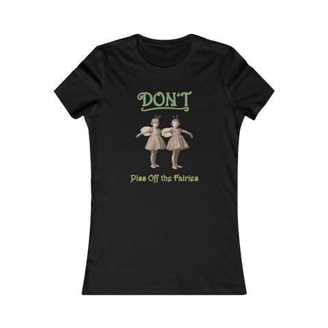 Don't Piss Off the Fairies - Women's T-shirt - FREE Shipping in US