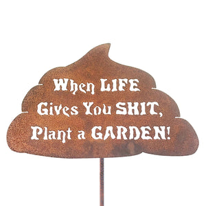 When Life Gives You Shit Garden Stick Sign