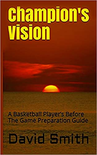 Champion's Vision: A Basketball Player's Before The Game Preparation Guide - Ebook