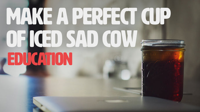 How to Make a Perfect Cup of Iced Sad Cow