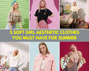 5 Soft Girl Aesthetic Clothes You Must Have For Summer
