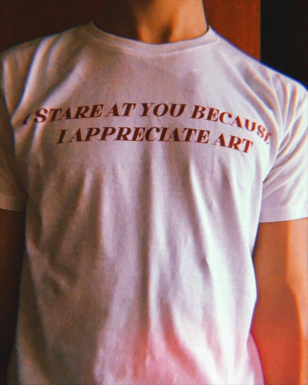 I STARE AT YOU BECAUSE I APPRECIATE ART TEE-Cosmique Studio