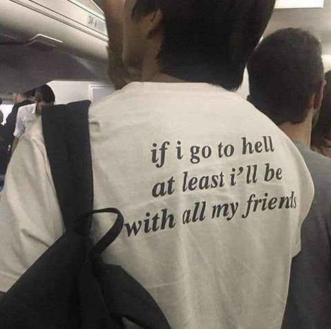 IF I GO TO HELL AT LEAST I'LL BE WITH ALL MY FRIENDS TEE-Cosmique Studio