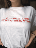 IF YOU AREN'T ANGRY YOU AREN'T PAYING ATTENTION TEE-Cosmique Studio