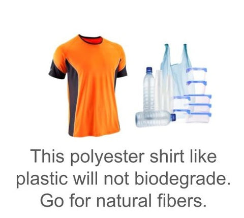 Polyester clothing or plastic items will not biodegrade, are hardly recycled, and every wash releases plastic microfibers into waterways.