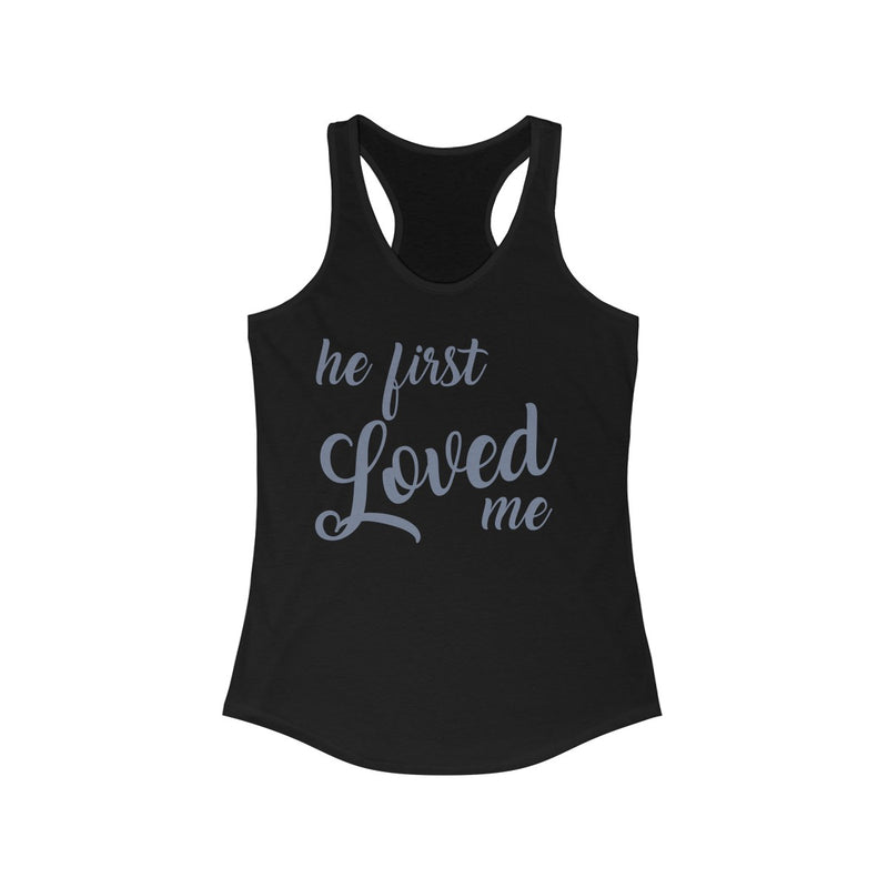 HE FIRST LOVED ME Women's Ideal Racerback Tank