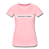 I Can Do All Things Through Christ Women's Premium T-Shirt - pink