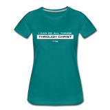 I Can Do All Things Through Christ Women's Premium T-Shirt - teal