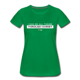 I Can Do All Things Through Christ Women's Premium T-Shirt - kelly green