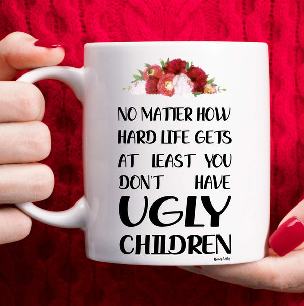 Mom Birthday Gifts from Daughter Son Mothers Day Gifts, Funny Coffee Mug Christmas Gifts for Moms Grandma Wife Sister Aunt Friends, No Matter How Hard Life Gets At Least You Don't Have Ugly Children - gift-siri